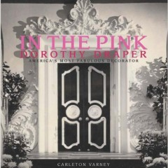 In The Pink, Dorothy Draper, America's Most Fabulous Decorator by Carleton Varney - Available on www.CarletonVarney.com